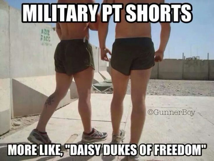 I hate to say it, but I love my PT shorts, I actually envy the battlefield airmen because there shorts are even shorter, and tighter.