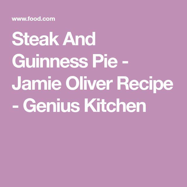 Steak And Guinness Pie - Jamie Oliver Recipe - Genius Kitchen