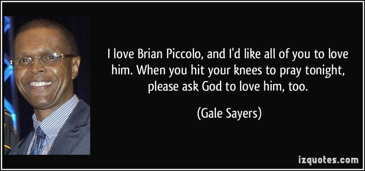quote-i-love-brian-piccolo-and-i-d-like-all-of-you-to-love-him-when-you-hit-your-knees-to-pray-tonight-gale-sayers-350693.jpg (850×400)