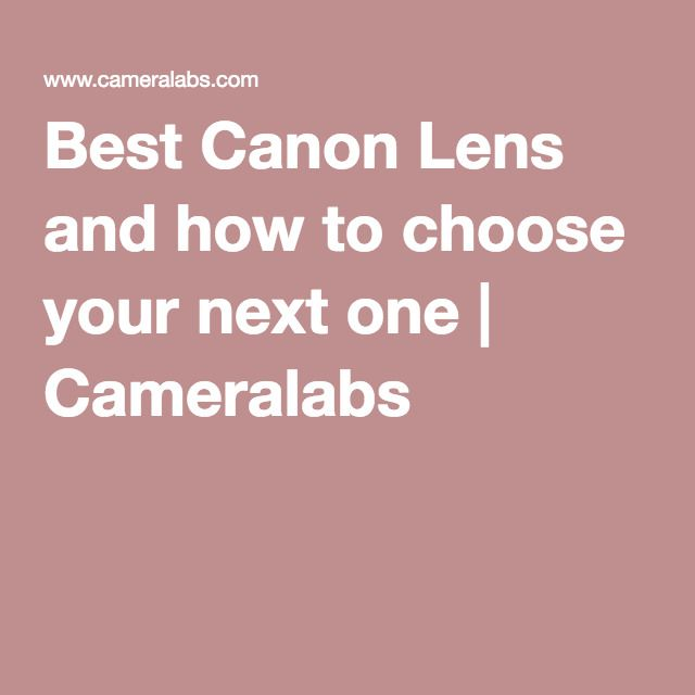 Best Canon Lens and how to choose your next one | Cameralabs