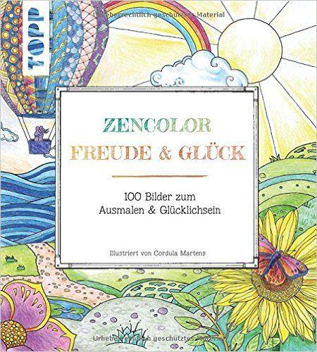 Zencolor: Freude & Glück: 100 Bilder zum Ausmalen & Glücklichsein Ausmalen für Erwachsene: Amazon.de: Cordula Martens: Bücher