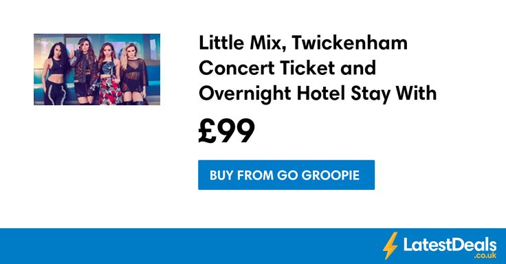 Little Mix, Twickenham Concert Ticket and Overnight Hotel Stay With Breakfast, £99 at Go Groopie