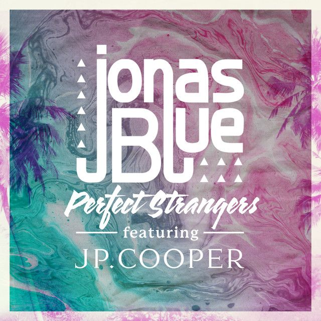 Perfect Strangers, a song by Jonas Blue, JP Cooper on Spotify