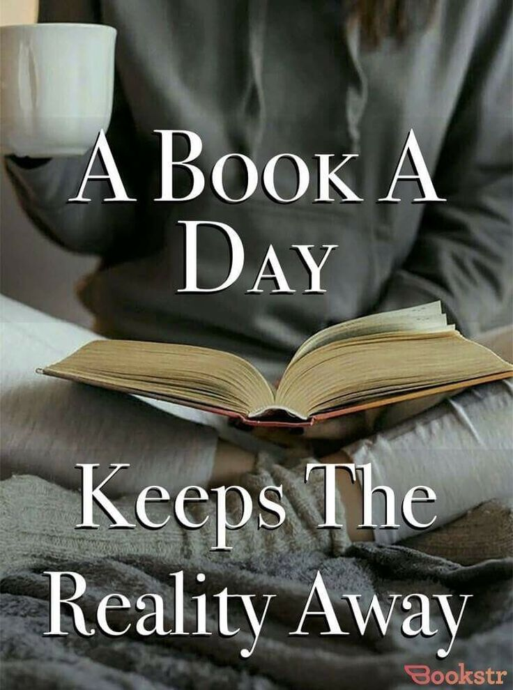 An apple a day keeps the doctor away. A book a day keeps the reality away.