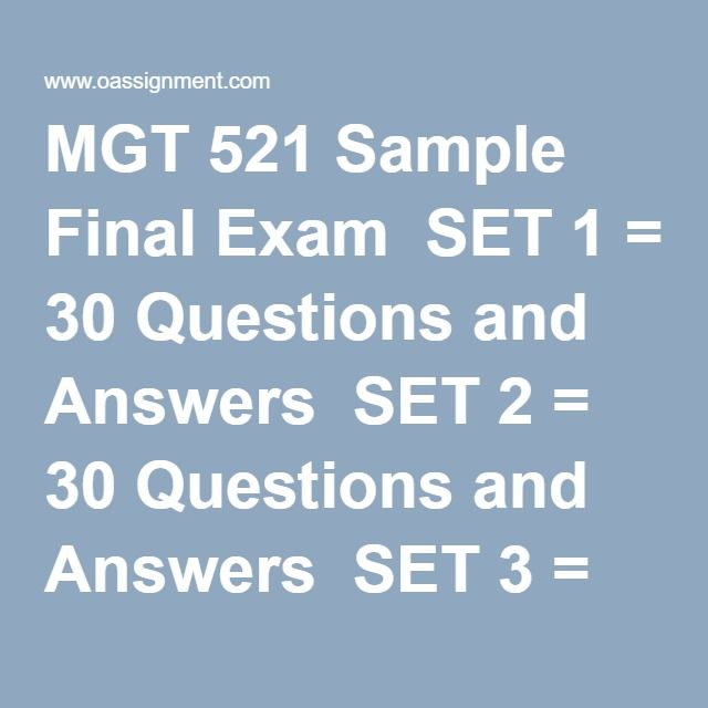 MGT 521 Sample Final Exam  SET 1 = 30 Questions and Answers  SET 2 = 30 Questions and Answers  SET 3 = 30 Questions and Answers