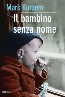 Il bambino senza nome - Mark Kurzem Maggio 2014 Discussione su: http://tinyurl.com/ospw8c9