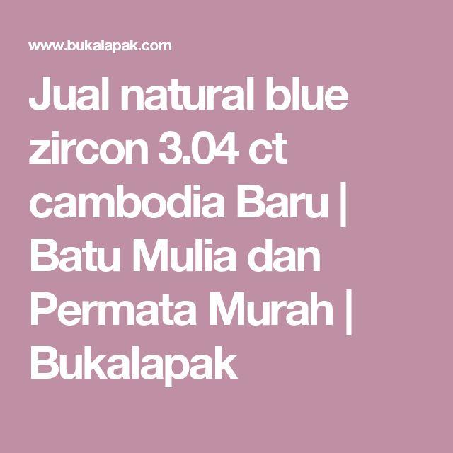 Jual natural blue zircon 3.04 ct cambodia Baru | Batu Mulia dan Permata Murah | Bukalapak