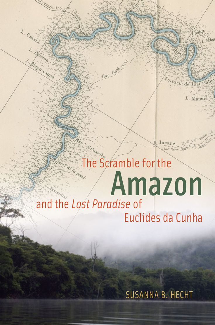 Book Review: The Scramble for the Amazon and the Lost Paradise of Euclides da Cunha by Susanna B Hecht | LSE Review of Books
