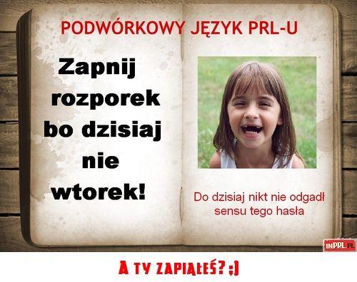 Podworkowy jezyk PRL-u - Zapnij rozporek, bo dzisiaj nie wtorek!