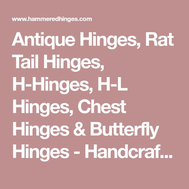 Antique Hinges, Rat Tail Hinges, H-Hinges, H-L Hinges, Chest Hinges & Butterfly Hinges - Handcrafted Antique Hardware - HammeredHinges.com - Handmade Amish Wrought Iron Hardware