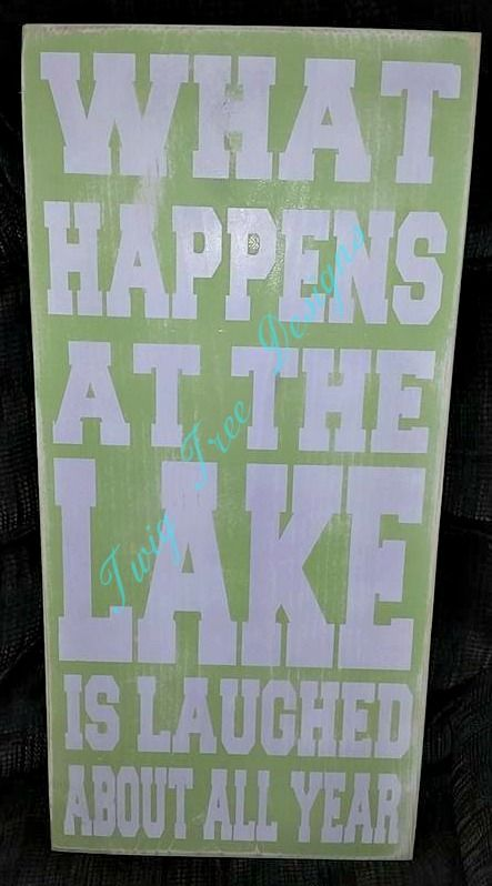 What Happens At the Lake sign - 12 x 24                                                                                                                                                      More