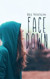 Face Down (I've Had Enough) - Wattpad