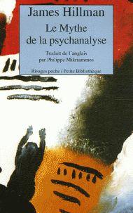 James Hillman - Le Mythe de la psychanalyse.