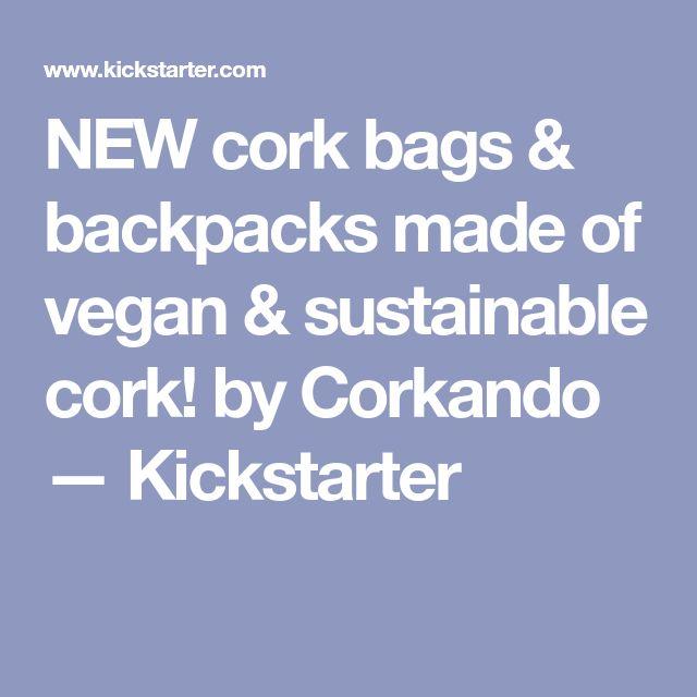 NEW cork bags & backpacks made of vegan & sustainable cork! by Corkando —  Kickstarter