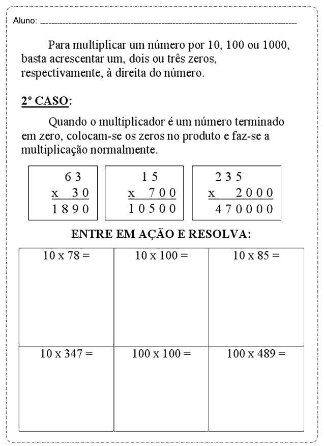 Para multiplicar um número por 10, 100 ou 1000, basca acrescentar um, dois ou três zeros