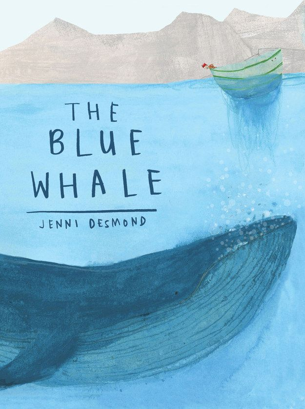 The Blue Whale by Jenni Desmond | 29 Ridiculously Wonderful New Books To Read With Kids