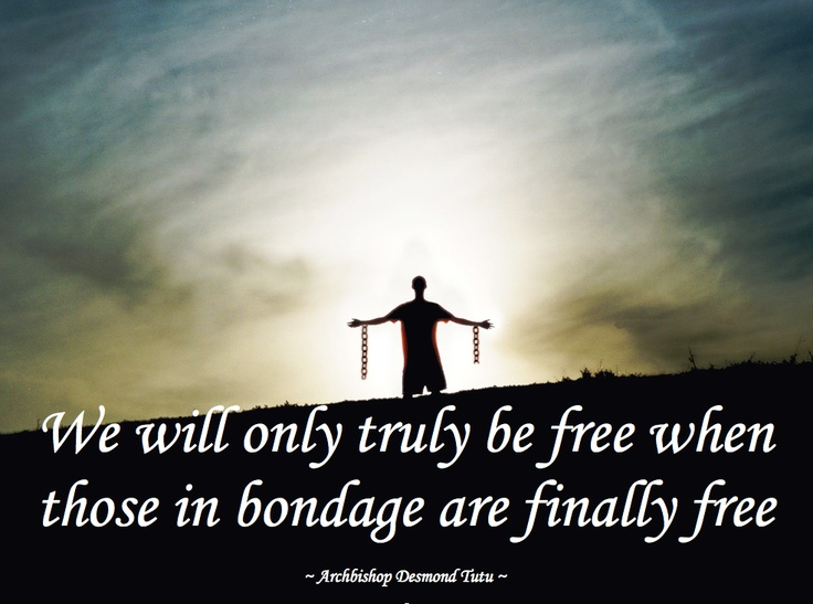 """We will only truly be free…"" ~ Archbishop Desmond Tutu"