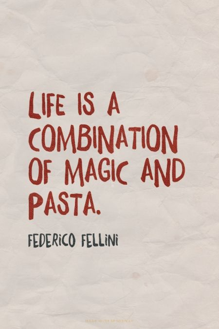 Life is a combination of magic and pasta. Federico Fellini | #love, #magic, #pasta