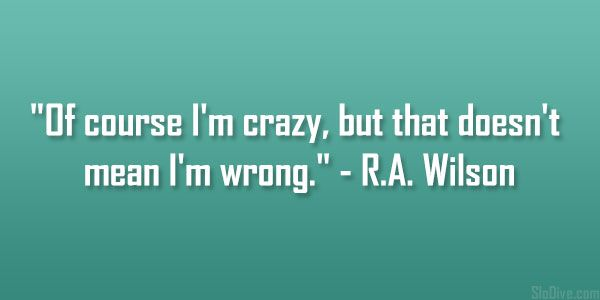 r a wilson quote 28 Notable Quotes About Being Crazy