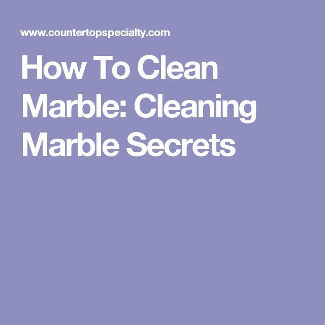 How To Clean Marble: Cleaning Marble Secrets