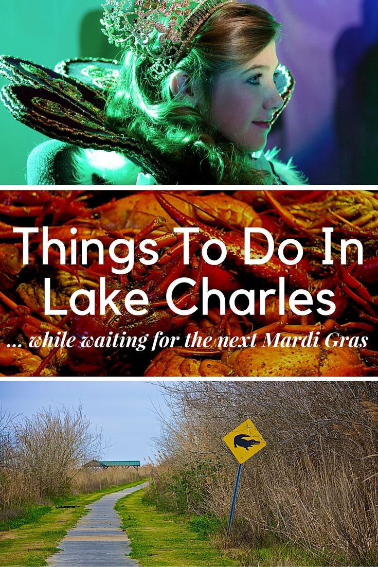 6 things to do in lake charles while waiting for the next mardi gras