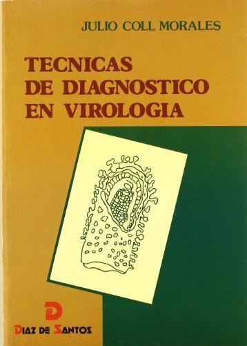 Técnicas de diagnóstico en virología /Coll Morales, Julio #novetatsfiq2017