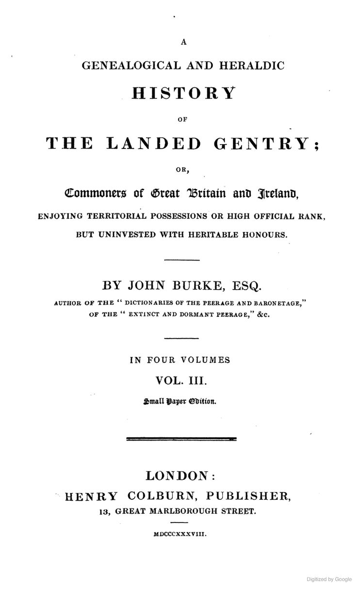 Vol 3 A Genealogical and Heraldic History of the Landed Gentry; Or, Commoners of Great Britain and Ireland by John Burke, 1838