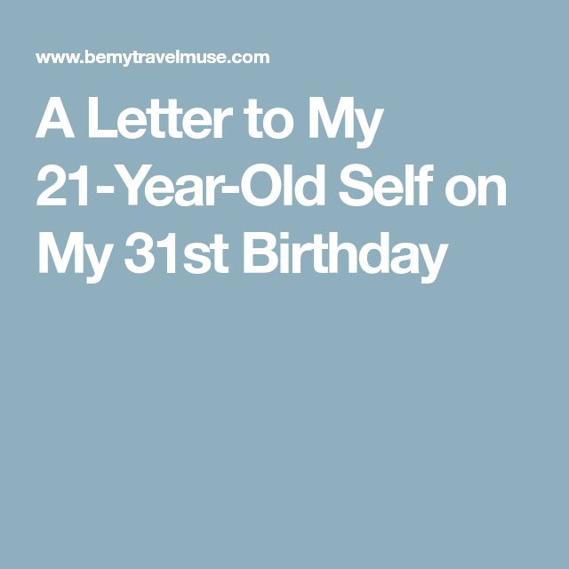 A Letter to My 21-Year-Old Self on My 31st Birthday