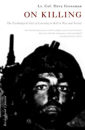 On Killing:The Psychological Cost of Learning to Kill in War and SocietyWorth Reading, Psychology Costs, Book Worth, Society, Dave Grossman, Kill, Learning, Wars, Davegrossman