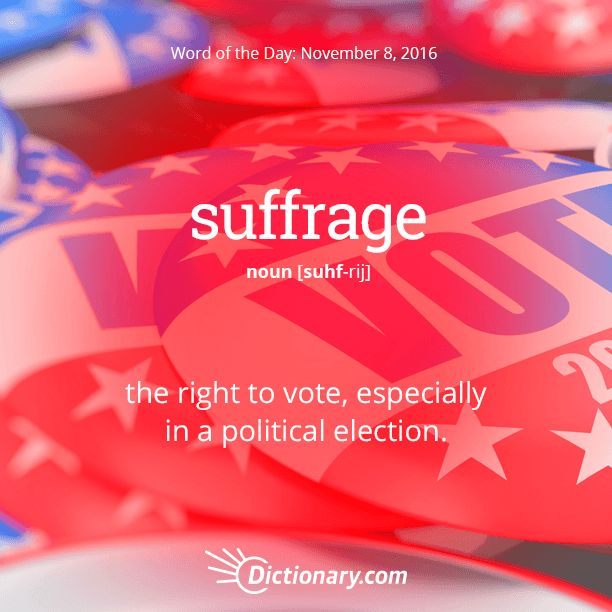 Dictionary.com's Word of the Day - suffrage - the right to vote, especially in a political election.
