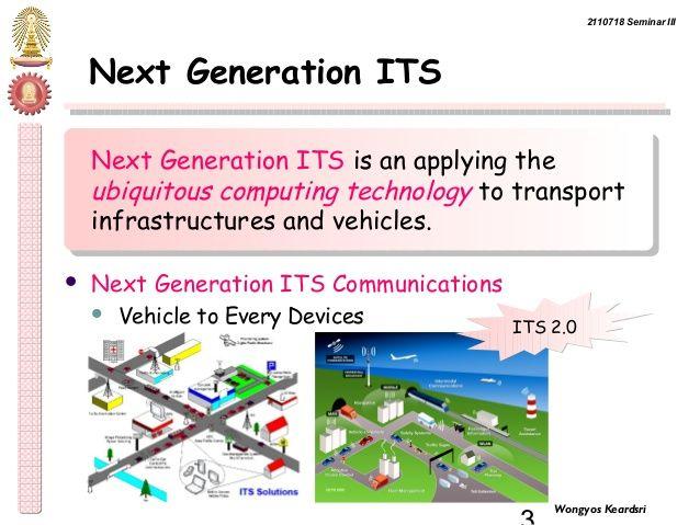 2110718 Seminar III  3 Wongyos Keardsri  Next Generation ITS  Next Generation ITS is an applying the  ubiquitous computing...