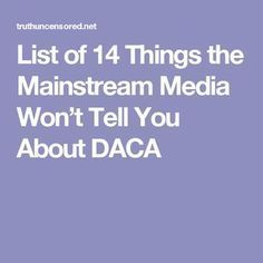 9/5/2017 - List of 14 Things the Mainstream Media Won't Tell You About DACA