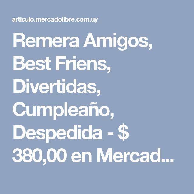 Remera Amigos, Best Friens, Divertidas, Cumpleaño, Despedida - $ 380,00 en Mercado Libre