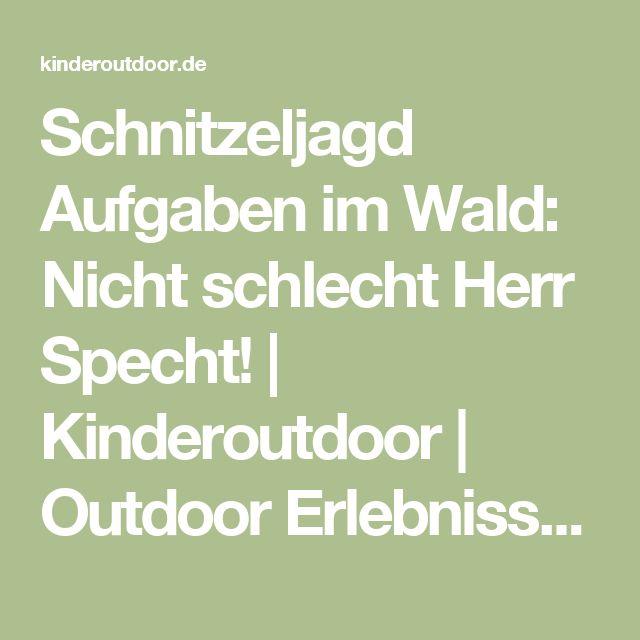 Schnitzeljagd Aufgaben im Wald: Nicht schlecht Herr Specht!   Kinderoutdoor   Outdoor Erlebnisse mit der ganzen Familie