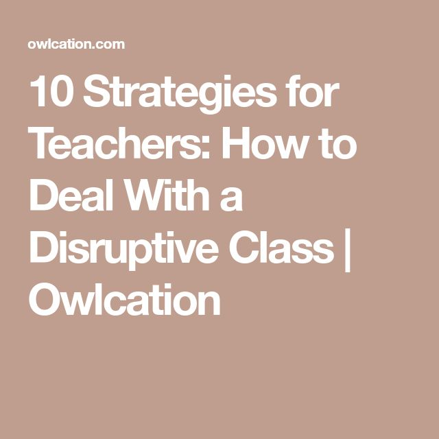 10 Strategies for Teachers How to Deal With a Disruptive