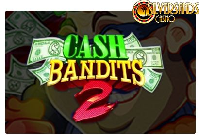 Get Free Spins on the new Cash Bandits 2 Slot At Silversands Casino