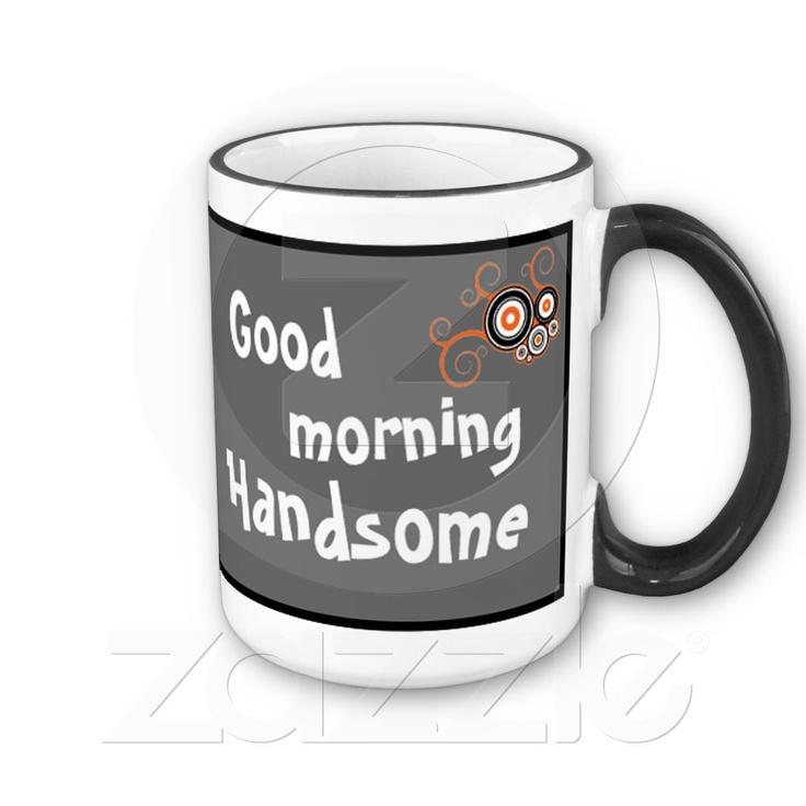 Good Morning Handsome Mug : Best possible gifts images on pinterest clock clocks