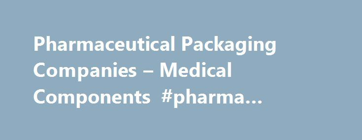 Pharmaceutical Packaging Companies – Medical Components #pharma #agency http://pharmacy.nef2.com/pharmaceutical-packaging-companies-medical-components-pharma-agency/  #pharmaceutical packaging companies # Pharmaceutical Markets Working with customers within the pharmaceutical markets, including Bespak, Astra Zeneca and GSK for more than 30 years, IAC has the experience, the knowledge and the insight to ensure it provides the best pharmaceutical packaging products possible, with consistency…