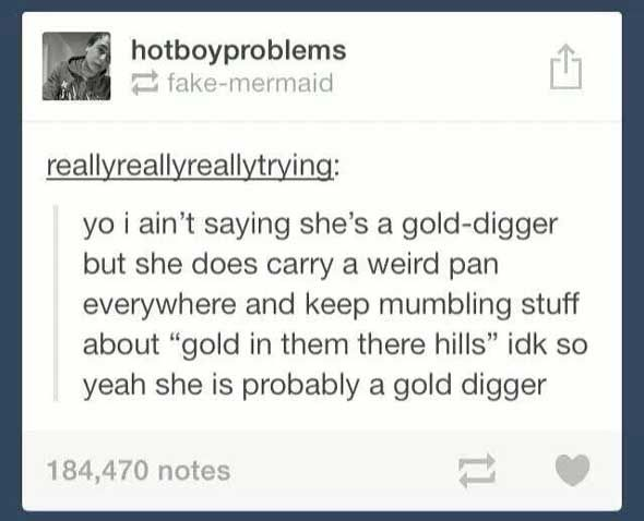 I think they are talking about gold sieving, not gold digging. Sillies!