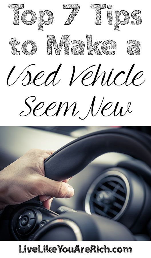 Top 7 Tips to Make a Used Vehicle Seem New #LiveLikeYouAreRich