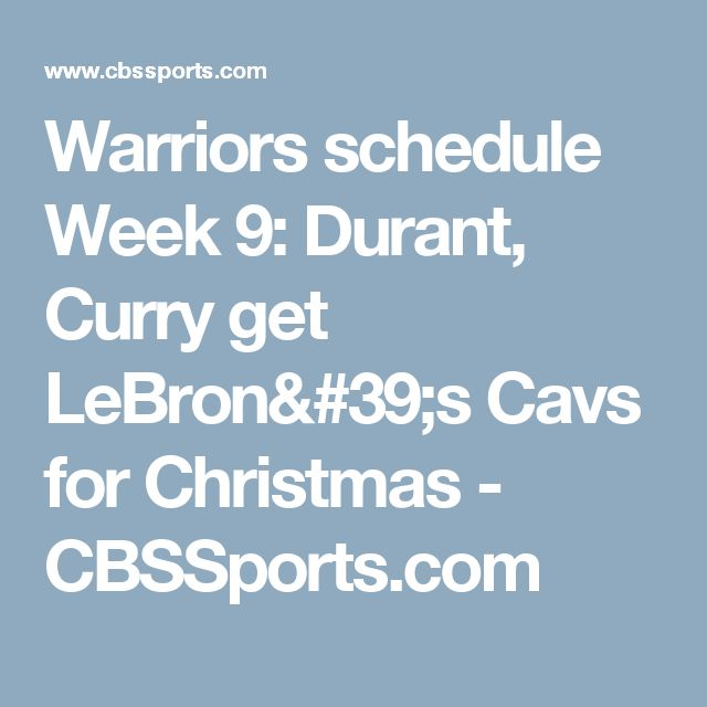 Warriors schedule Week 9: Durant, Curry get LeBron's Cavs for Christmas - CBSSports.com