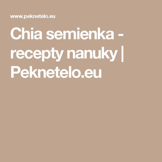 Chia semienka  - recepty nanuky   Peknetelo.eu