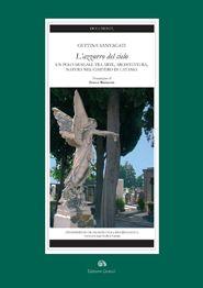Cettina Santagati, L'AZZURRO DEL CIELO. Un polo museale tra arte, architettura, natura nel cimitero di Catania, Edizioni Caracol, 2007