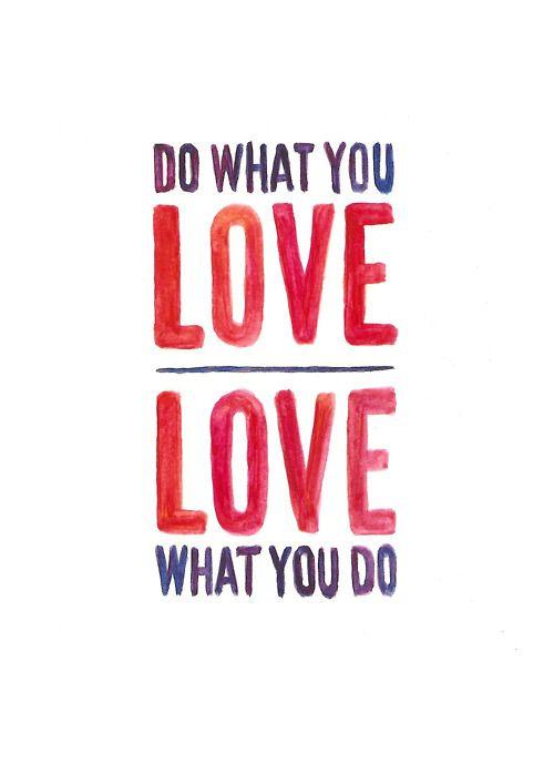 Haz lo que amas. Ama lo que haces.
