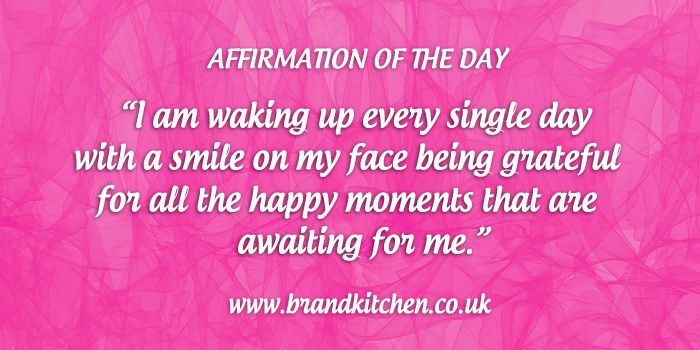 """Affirmation of the day: """"I am waking up every single day with a smile on my face being grateful for all the happy moments that are awaiting for me."""""""