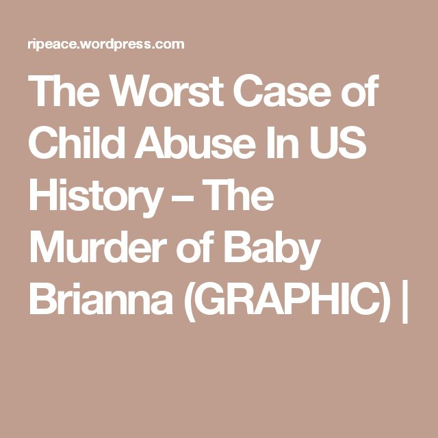 The Worst Case of Child Abuse In US History – The Murder of Baby Brianna (GRAPHIC) |