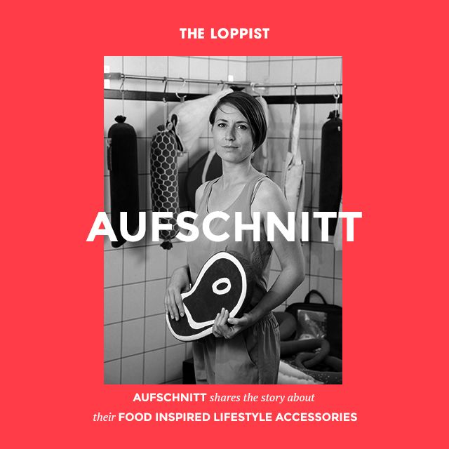 Aufschnitt Shares The Story Behind Their Food Inspired Lifestyle Accessories.