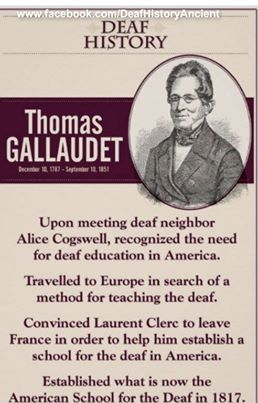 "Once involved in Deaf Culture or ASL classes, you'll most likely hear about the historical figure, ""Thomas Gallaudet"" or his namesake University. This graphic briefly explains his significant participation in shaping the culture, language, and education of American Deaf people as it is today and from what it was long ago."