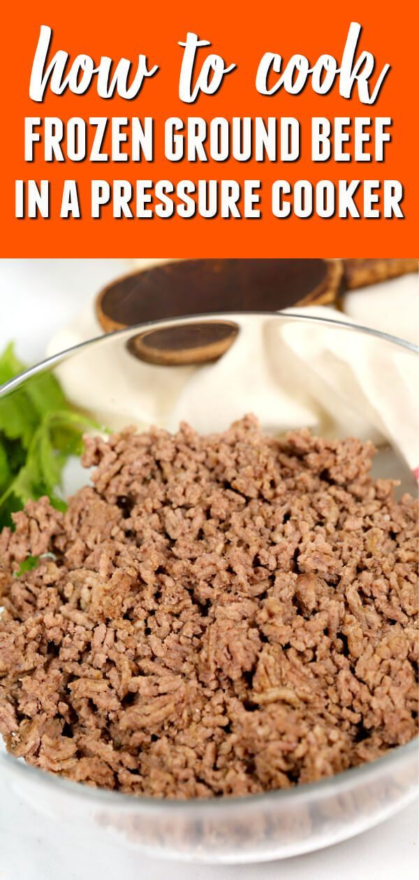 Learn How To Cook Frozen Ground Beef In The Instant Pot Pressure Cooker In About 30 Minutes Yo Recipes Frozen Ground Beef Recipe Best Pressure Cooker Recipes