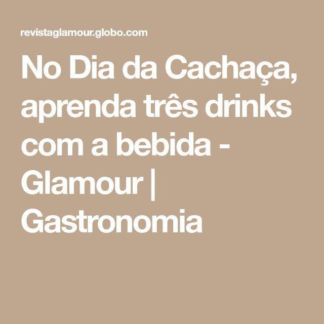 No Dia da Cachaça, aprenda três drinks com a bebida - Glamour | Gastronomia